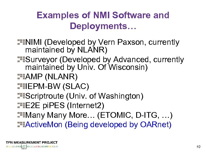 Examples of NMI Software and Deployments… NIMI (Developed by Vern Paxson, currently maintained by