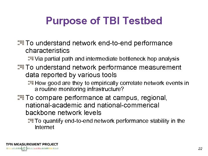 Purpose of TBI Testbed To understand network end-to-end performance characteristics Via partial path and