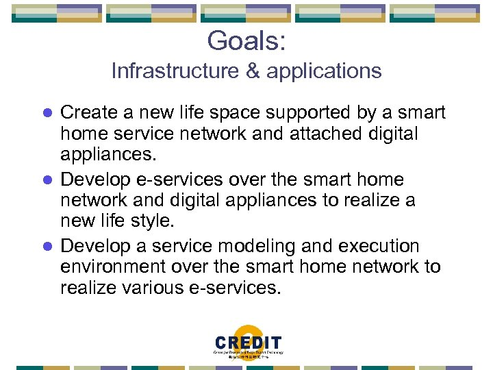 Goals: Infrastructure & applications Create a new life space supported by a smart home