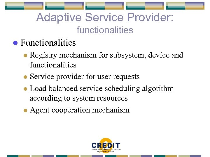 Adaptive Service Provider: functionalities l Functionalities Registry mechanism for subsystem, device and functionalities l