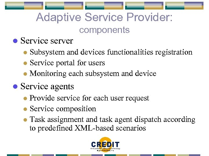 Adaptive Service Provider: components l Service server Subsystem and devices functionalities registration l Service