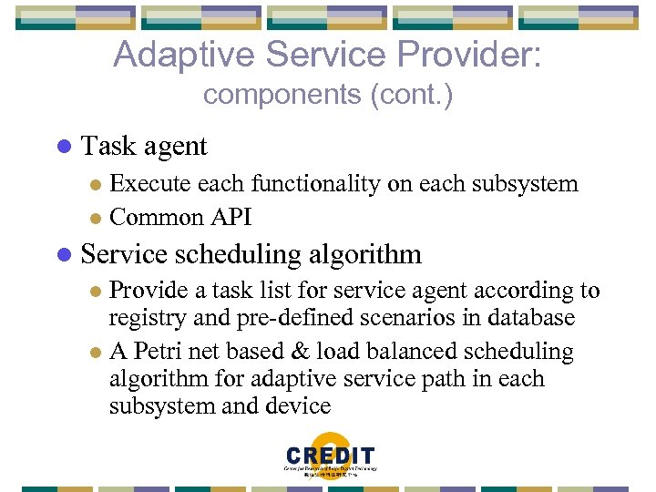 Adaptive Service Provider: components (cont. ) l Task agent Execute each functionality on each