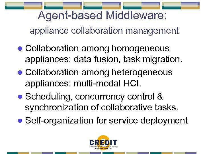 Agent-based Middleware: appliance collaboration management l Collaboration among homogeneous appliances: data fusion, task migration.