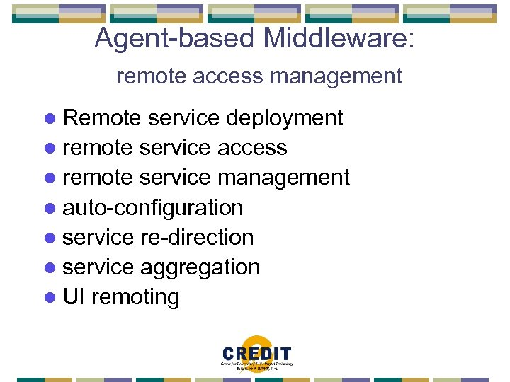 Agent-based Middleware: remote access management l Remote service deployment l remote service access l