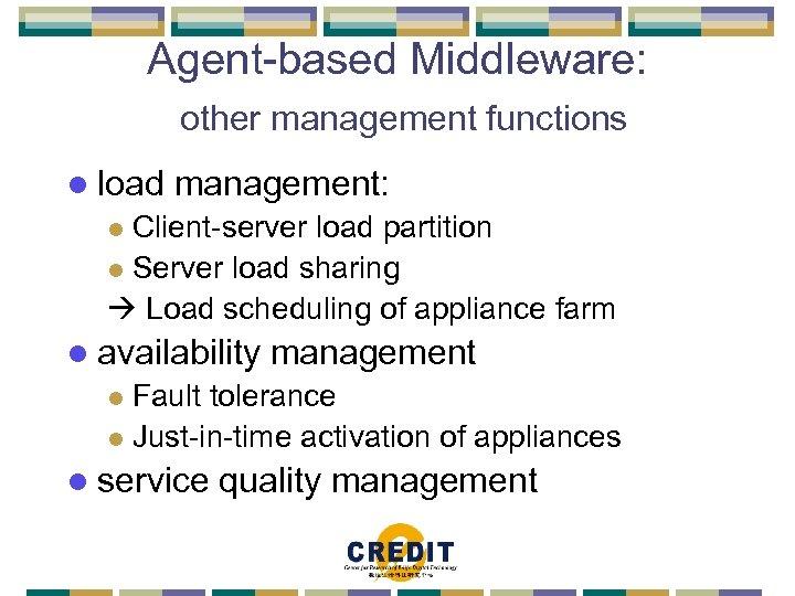 Agent-based Middleware: other management functions l load management: Client-server load partition l Server load