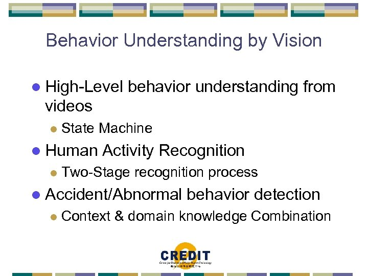 Behavior Understanding by Vision l High-Level behavior understanding from videos l State Machine l
