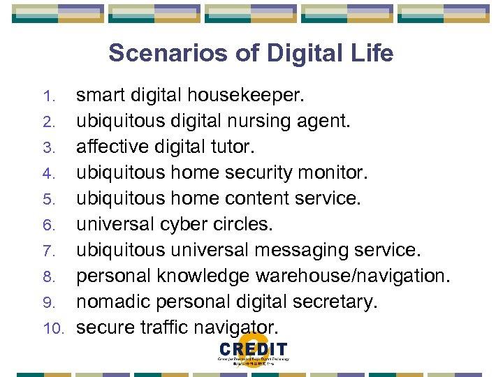 Scenarios of Digital Life smart digital housekeeper. 2. ubiquitous digital nursing agent. 3. affective