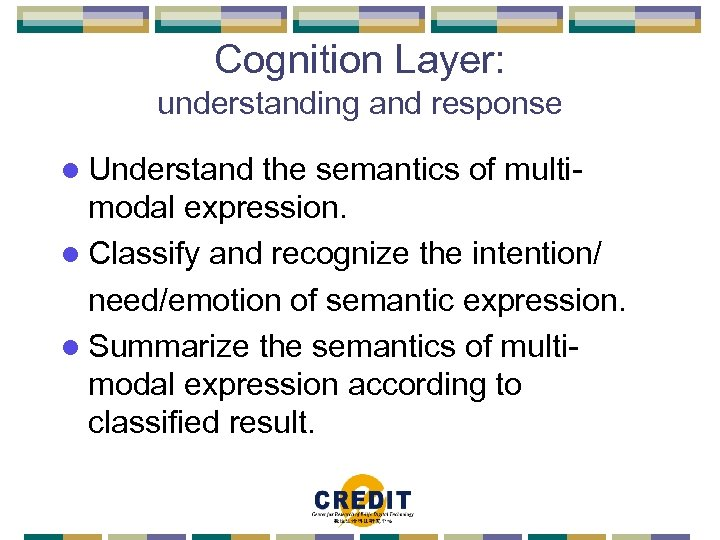 Cognition Layer: understanding and response l Understand the semantics of multimodal expression. l Classify