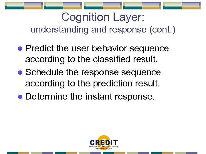 Cognition Layer: understanding and response (cont. ) l Predict the user behavior sequence according