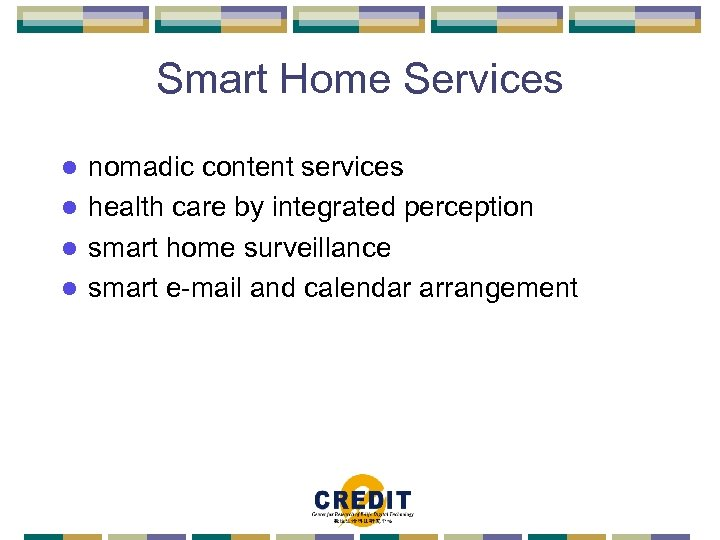 Smart Home Services nomadic content services l health care by integrated perception l smart
