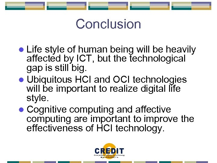 Conclusion l Life style of human being will be heavily affected by ICT, but