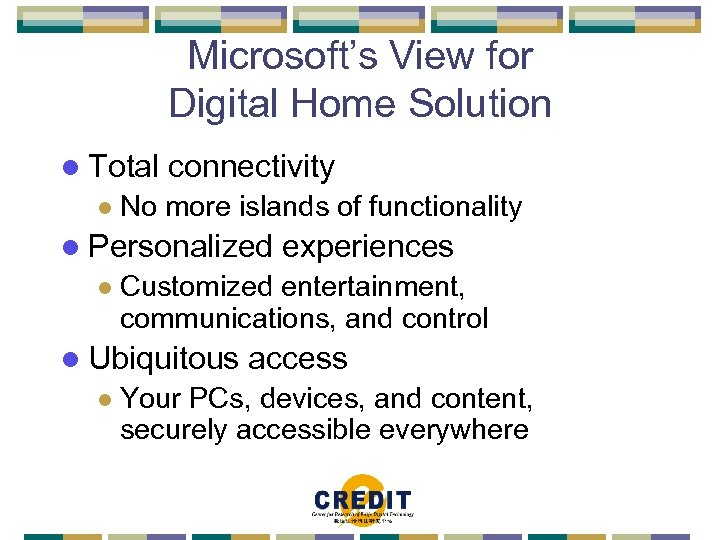Microsoft's View for Digital Home Solution l Total l connectivity No more islands of