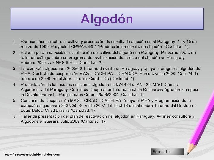 Algodón 1. 2. 3. 4. 5. 6. Reunión técnica sobre el cultivo y producción
