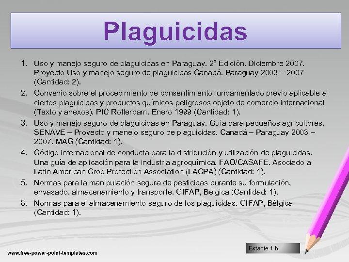 Plaguicidas 1. Uso y manejo seguro de plaguicidas en Paraguay. 2ª Edición. Diciembre 2007.