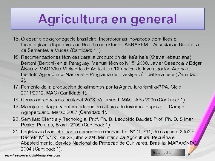 Agricultura en general 15. O desafio de agronegócio brasileiro: Incorporar as inovacoes científicas e
