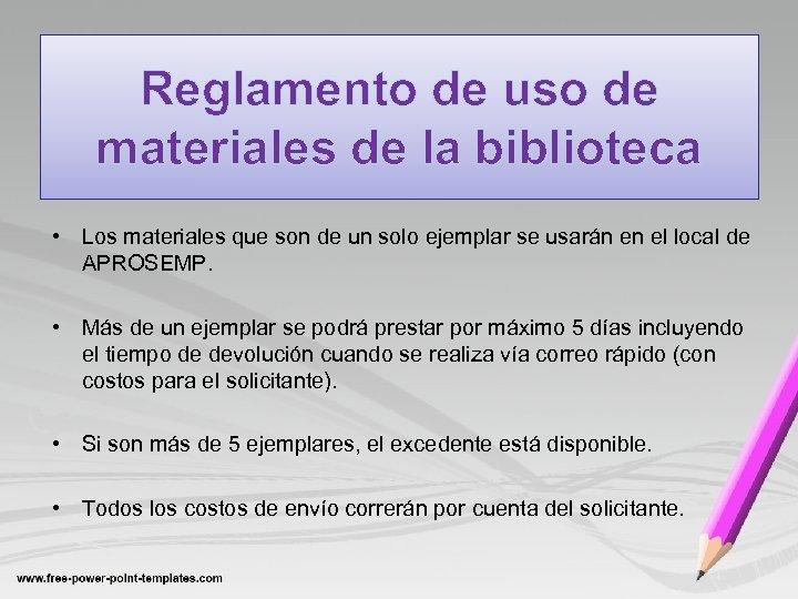 Reglamento de uso de materiales de la biblioteca • Los materiales que son de