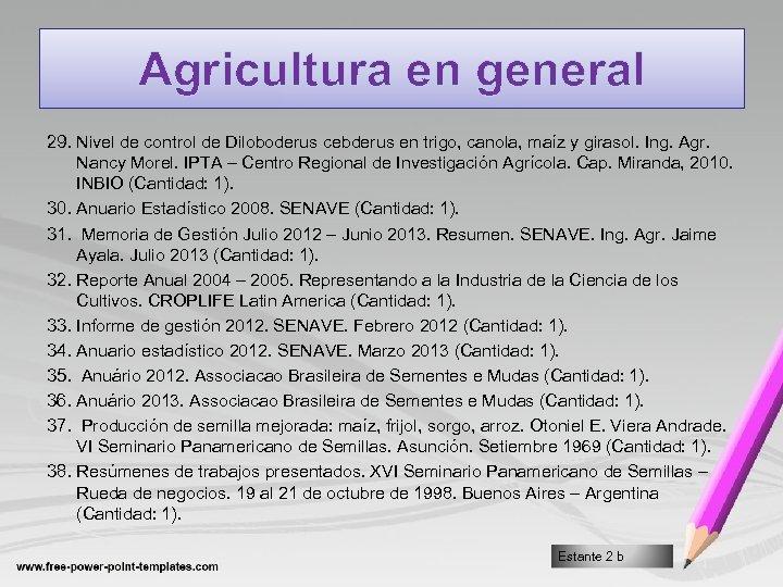 Agricultura en general 29. Nivel de control de Diloboderus cebderus en trigo, canola, maíz