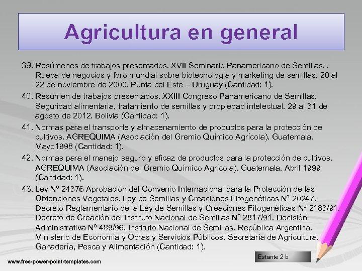 Agricultura en general 39. Resúmenes de trabajos presentados. XVII Seminario Panamericano de Semillas. .