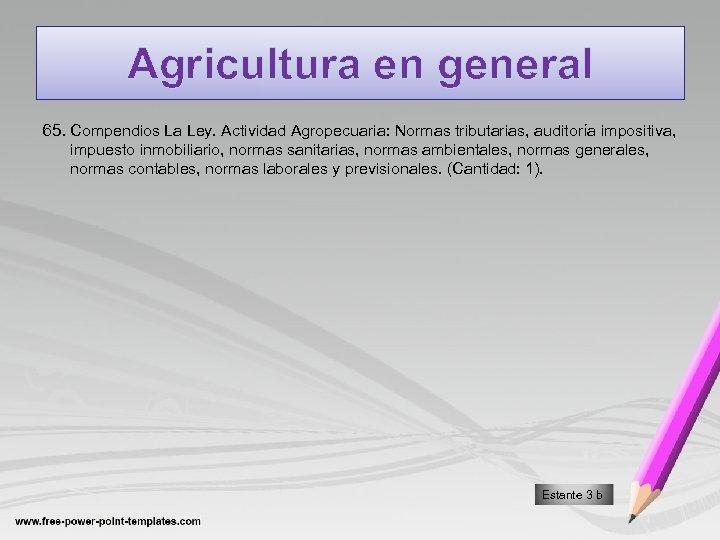 Agricultura en general 65. Compendios La Ley. Actividad Agropecuaria: Normas tributarias, auditoría impositiva, impuesto