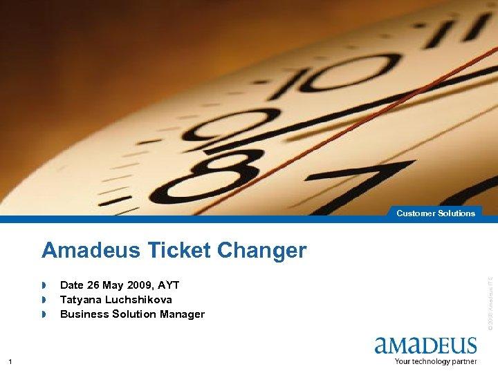 Amadeus Ticket Changer » » » 1 Date 26 May 2009, AYT Tatyana Luchshikova