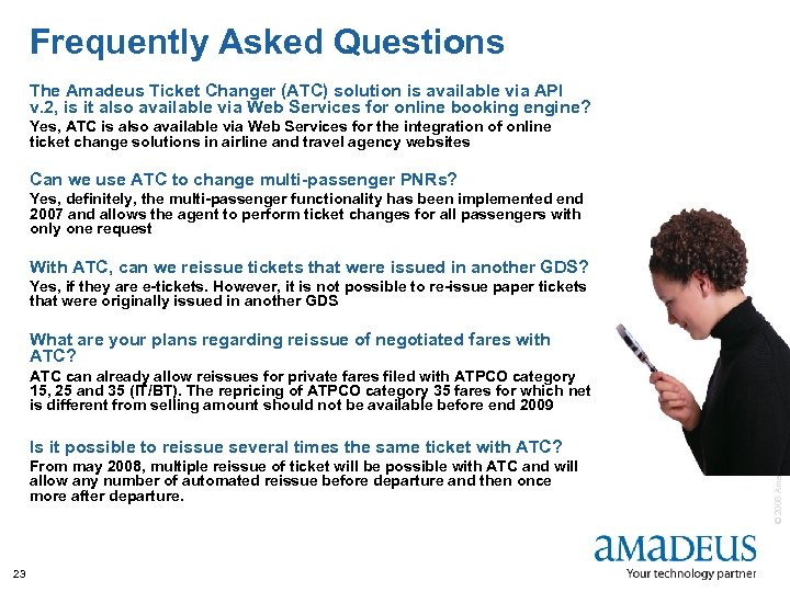 Frequently Asked Questions The Amadeus Ticket Changer (ATC) solution is available via API v.