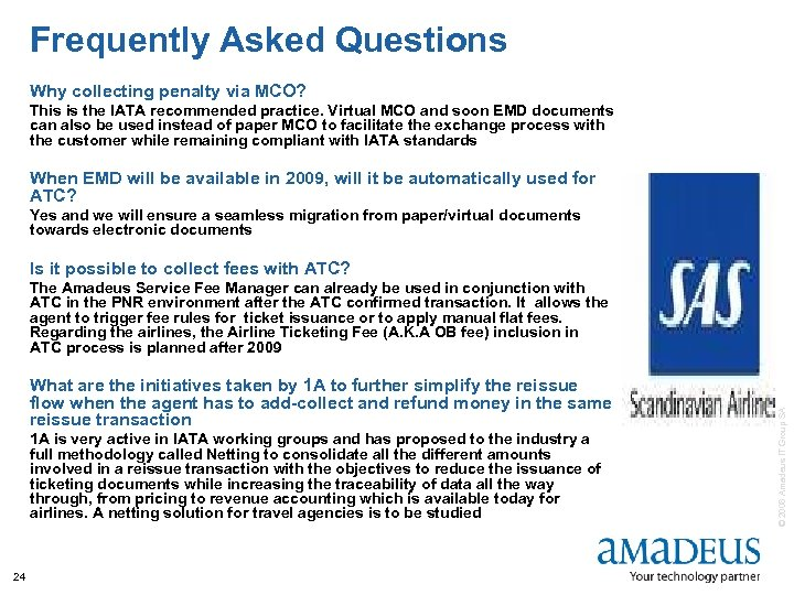 Frequently Asked Questions Why collecting penalty via MCO? This is the IATA recommended practice.