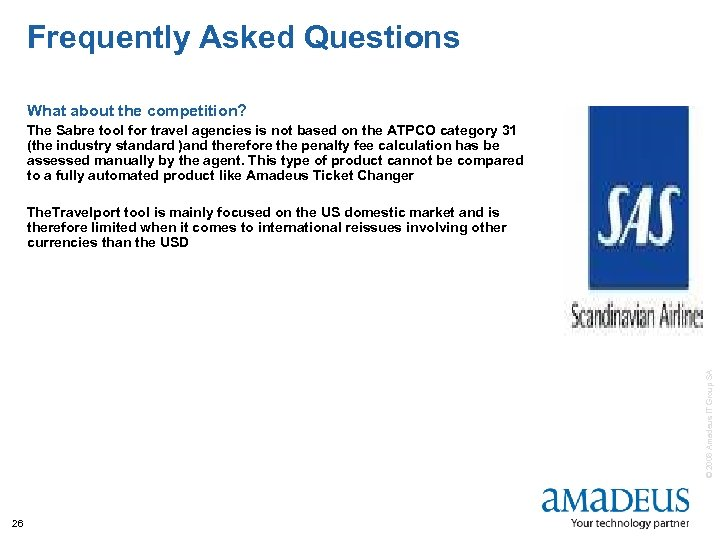 Frequently Asked Questions What about the competition? The Sabre tool for travel agencies is