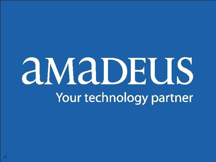 27 © 2008 Amadeus IT Group SA