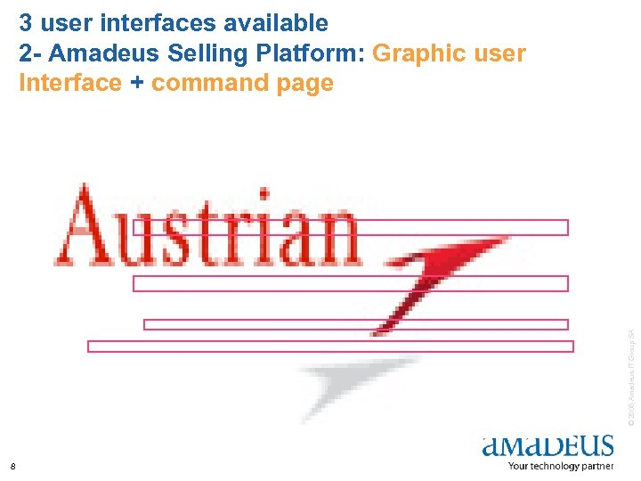 © 2008 Amadeus IT Group SA 3 user interfaces available 2 - Amadeus Selling
