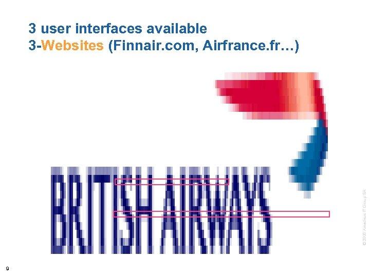 © 2008 Amadeus IT Group SA 3 user interfaces available 3 -Websites (Finnair. com,