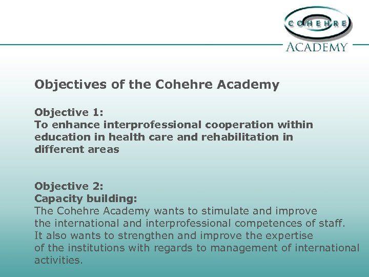 Objectives of the Cohehre Academy Objective 1: To enhance interprofessional cooperation within education in