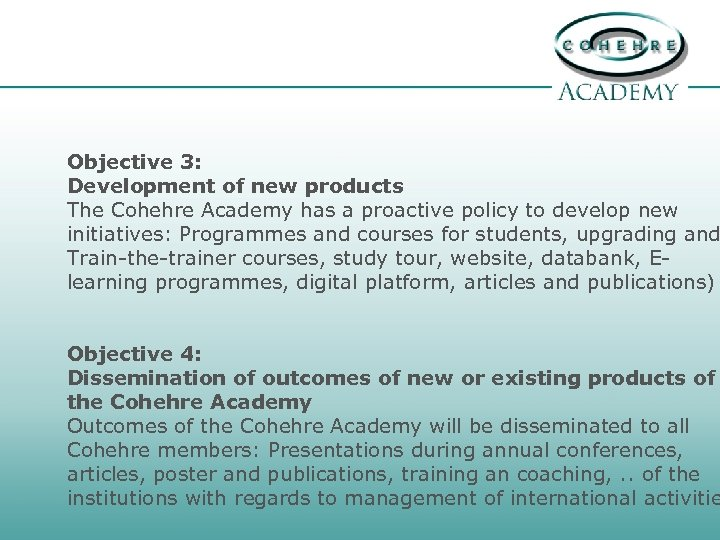 Objective 3: Development of new products The Cohehre Academy has a proactive policy to