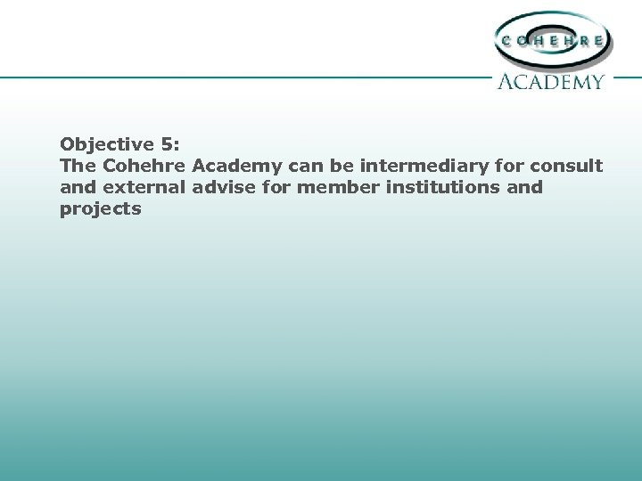 Objective 5: The Cohehre Academy can be intermediary for consult and external advise for