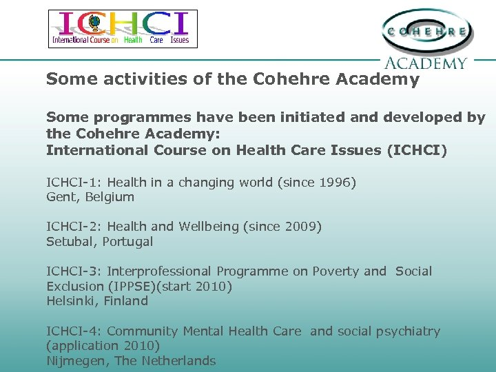 Some activities of the Cohehre Academy Some programmes have been initiated and developed by