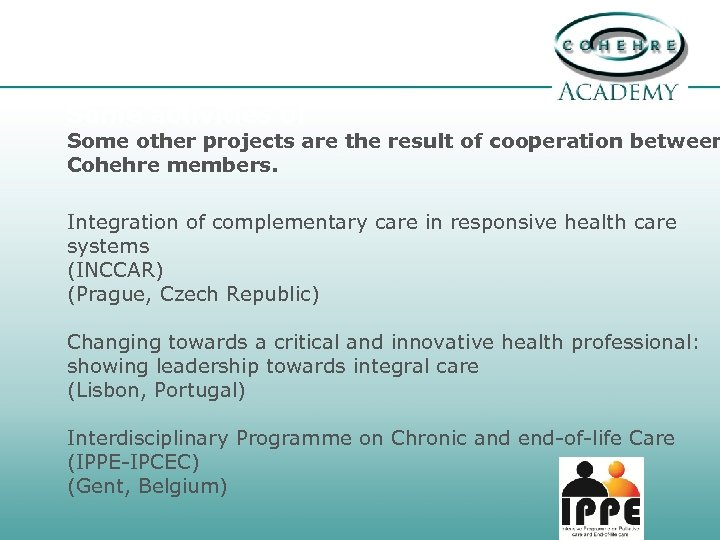Some activities of Some other projects are the result of cooperation between Cohehre members.