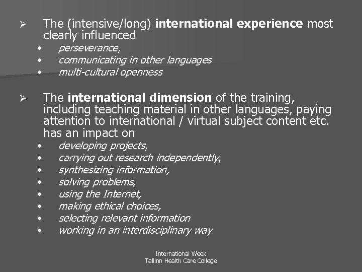 Ø • • • The (intensive/long) international experience most clearly influenced perseverance, communicating in