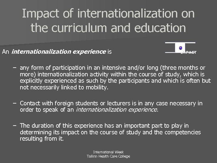Impact of internationalization on the curriculum and education An internationalization experience is IMPACT –