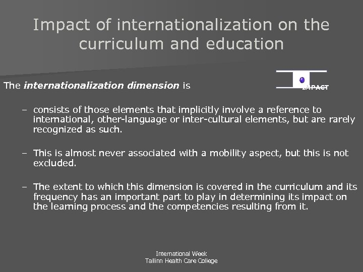 Impact of internationalization on the curriculum and education The internationalization dimension is IMPACT –