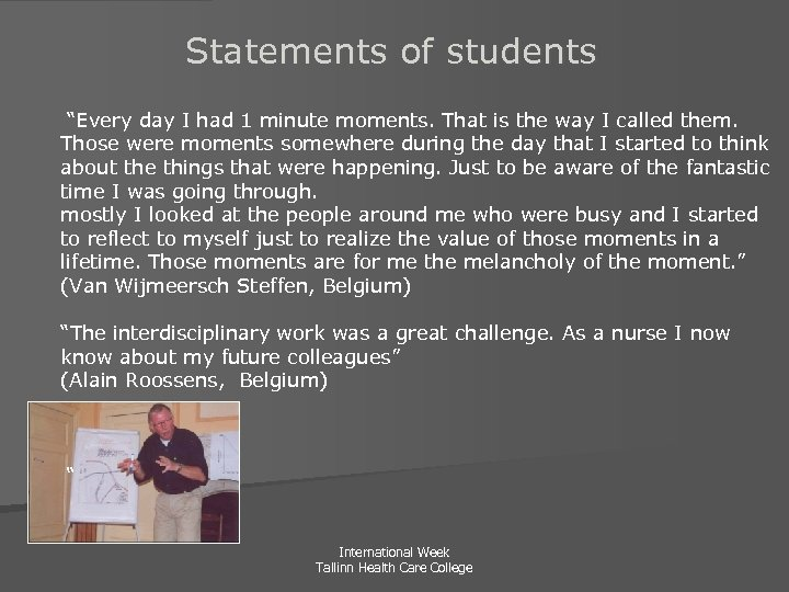 """Statements of students """"Every day I had 1 minute moments. That is the way"""