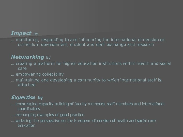 Impact by … monitoring, responding to and influencing the international dimension on curriculum development,
