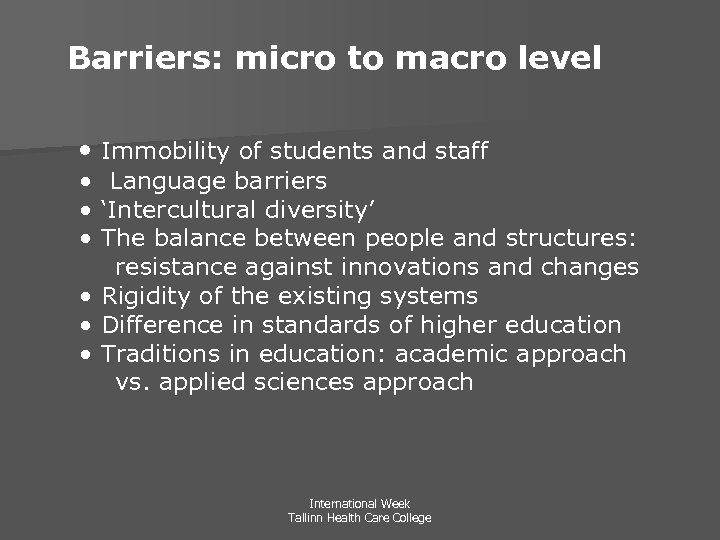 Barriers: micro to macro level • Immobility of students and staff • Language barriers