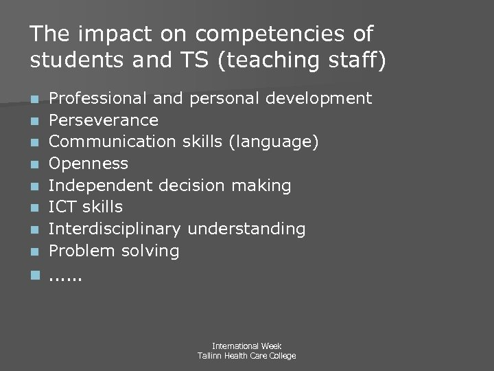 The impact on competencies of students and TS (teaching staff) n Professional and personal