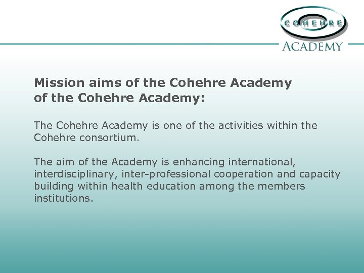 Mission aims of the Cohehre Academy: The Cohehre Academy is one of the activities