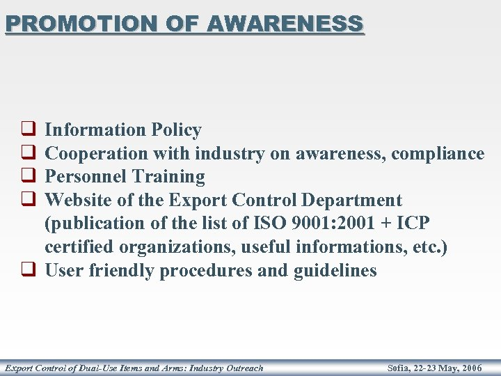 PROMOTION OF AWARENESS q q Information Policy Cooperation with industry on awareness, compliance Personnel