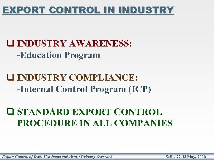 EXPORT CONTROL IN INDUSTRY q INDUSTRY AWARENESS: -Education Program q INDUSTRY COMPLIANCE: -Internal Control
