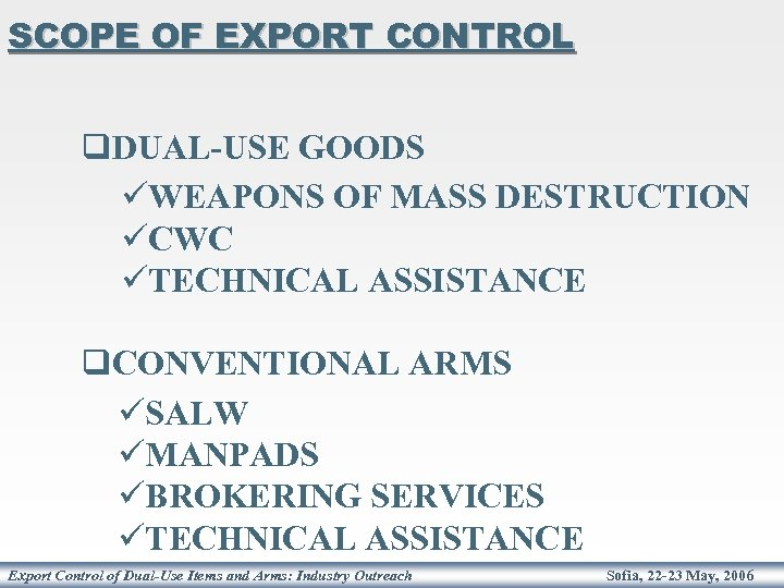 SCOPE OF EXPORT CONTROL q. DUAL-USE GOODS üWEAPONS OF MASS DESTRUCTION üCWC üTECHNICAL ASSISTANCE
