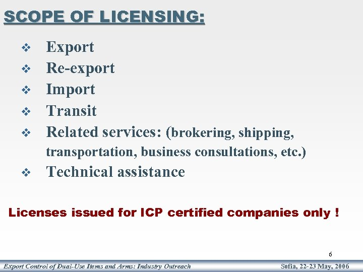 SCOPE OF LICENSING: v v v Export Re-export Import Transit Related services: (brokering, shipping,