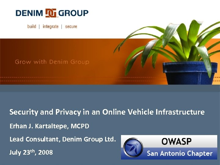 Security and Privacy in an Online Vehicle Infrastructure Erhan J. Kartaltepe, MCPD Lead Consultant,