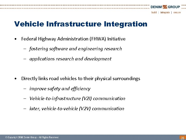 Vehicle Infrastructure Integration • Federal Highway Administration (FHWA) Initiative – fostering software and engineering