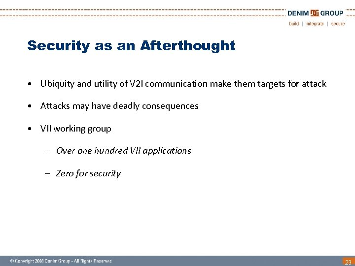 Security as an Afterthought • Ubiquity and utility of V 2 I communication make